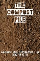 The Compost Pile eBook by Lisa E. Jobe