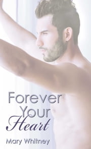 Forever Your Heart ebook by Mary Whitney