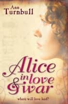 Alice in Love and War ebook by Ann Turnbull