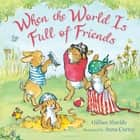 When the World Is Full of Friends ebook by Ms Gillian Shields, Anna Currey