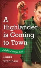 A Highlander is Coming to Town - A Highland, Georgia Novel ebook by Laura Trentham