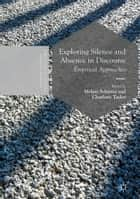 Exploring Silence and Absence in Discourse - Empirical Approaches ebook by Melani Schröter, Charlotte Taylor
