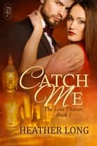 Catch Me (Love Thieves #1) ebook by Heather Long
