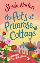 The Pets at Primrose Cottage: Part Four No Place Like Home 電子書 by Sheila Norton
