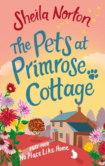 The Pets at Primrose Cottage: Part Four No Place Like Home ebook by Sheila Norton