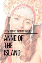 Anne of the Island ebook by Sheba Blake, Lucy Maud Montgomery