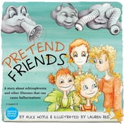 Pretend Friends - A story about schizophrenia and other illnesses that can cause hallucinations ebook by Alice Hoyle,Lauren Reis