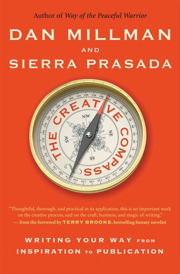 The Creative Compass - Writing Your Way from Inspiration to Publication ebook by Dan Millman,Sierra Prasada