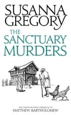 The Sanctuary Murders - The Twenty-Fourth Chronicle of Matthew Bartholomew ebook by Susanna Gregory