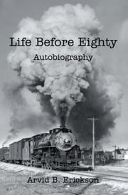 Life Before Eighty - Autobiography ebook by Arvid B. Erickson