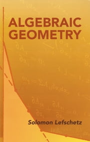Algebraic Geometry ebook by Solomon Lefschetz
