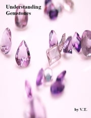 Understanding Gemstones ebook by V.T.
