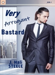 Very Arrogant Bastard ebook by J. Hali Steele