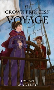 The Crown Princess' Voyage ebook by Dylan Madeley