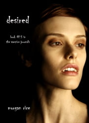 Desired (Book #5 in the Vampire Journals) ebook by Morgan Rice