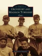 Groveport and Madison Township, Ohio ebook by Richard Lee Palsgrove