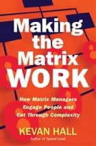 Making the Matrix Work ebook by Kevan Hall
