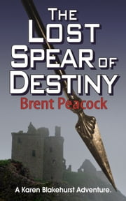 The Lost Spear of Destiny ebook by Brent Peacock
