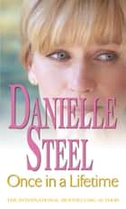 Once In A Lifetime - An epic, romantic read from the worldwide bestseller ebook by Danielle Steel