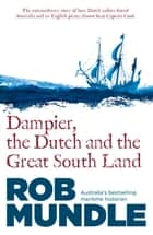 Dampier, the Dutch and the Great South Land ebook by Rob Mundle