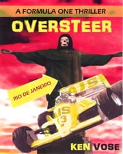 OVERSTEER - A Formula One Thriller ebook by Ken Vose