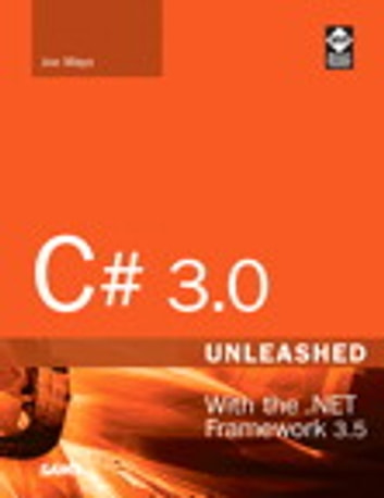 C# 3.0 Unleashed - With the .NET Framework 3.5 ebook by Joseph Mayo