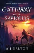 Gateway of the Saviours ebook by A Dalton