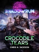 Shadowrun: Crocodile Tears - A Shadowrun Novella ebook by Chris A. Jackson