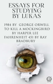 Essays for Studying by Lukas Nineteen Eighty-Four (1984) by George Orwell To Kill a Mockingbird by Harper Lee Fahrenheit 451 by Ray Bradbury ebook by Lukas