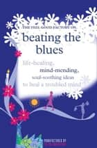 Beating the Blues - Life-healing, mind-mending, soul-soothing ideas to heal a troubled mind ekitaplar by Infinite Ideas, Elisabeth Wilson