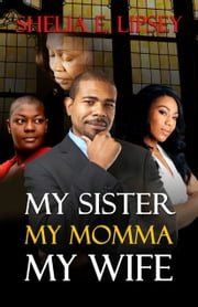 My Sister My Momma My Wife ebook by Shelia E. (Lipsey) Bell