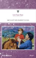 He's Got His Daddy's Eyes ebook by LOIS FAYE DYER