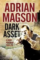 Dark Asset - A Marc Portman espionage thriller ebook by Adrian Magson