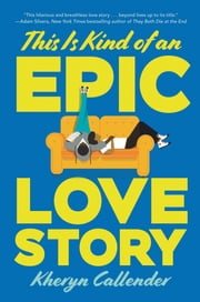This Is Kind of an Epic Love Story ebook by Kacen Callender