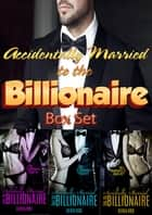Accidentally Married to the Billionaire Box Set ebook by Sierra Rose