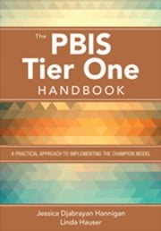 The PBIS Tier One Handbook - A Practical Approach to Implementing the Champion Model ebook by Dr. Jessica Djabrayan Hannigan,Dr. Linda A. Hauser
