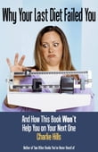 Why Your Last Diet Failed You and How This Book Won't Help You on Your Next One
