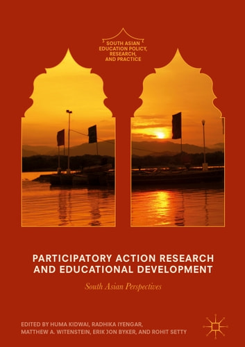 Participatory Action Research and Educational Development - South Asian Perspectives ebook by