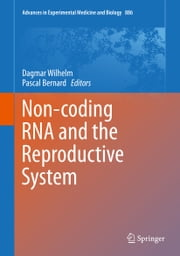 Non-coding RNA and the Reproductive System ebook by Dagmar Wilhelm,Pascal Bernard