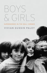 Boys and Girls - Superheroes in the Doll Corner ebook by Vivian Gussin Paley,Vivian Gussin Paley,Susan Engel