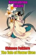 Chinese Folklore The Tale of Flower Elves ebook by Xenosabrina Sakura