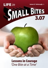 Life in Small Bites: 3.07 Courage ebook by James Yarbrough Jr
