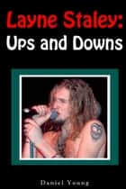 Layne Staley: Ups and Downs ebook by Daniel Young