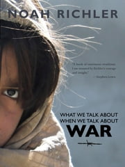 What We Talk About When We Talk About War ebook by Noah Richler