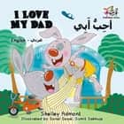I Love My Dad (English Arabic Bilingual Children's Book) - English Arabic Bilingual Collection ebook by Shelley Admont