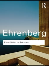 From Solon to Socrates - Greek History and Civilization During the 6th and 5th Centuries BC ebook by Victor Ehrenberg