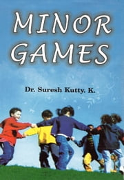 Minor Games - 100% Pure Adrenaline ebook by Dr. Suresh Kutty. K.