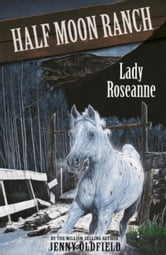 Horses Of Half Moon Ranch: 15: Lady Roseanne ebook by Jenny Oldfield