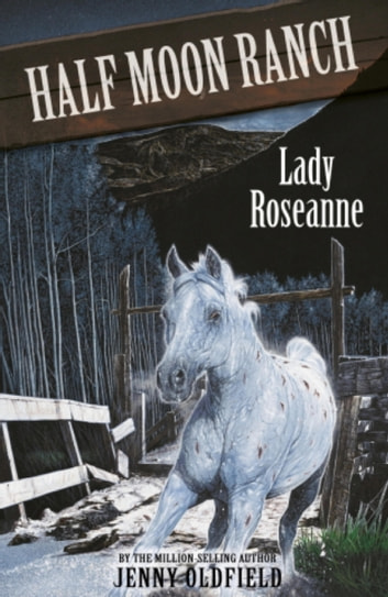 Horses of Half Moon Ranch: Lady Roseanne - Book 15 ebook by Jenny Oldfield