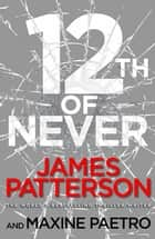 12th of Never - (Women's Murder Club 12) ebook by James Patterson